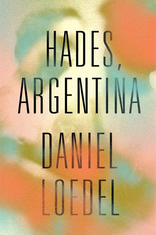 Hades, Argentina: 'An astonishingly powerful novel' Colm Tóibín