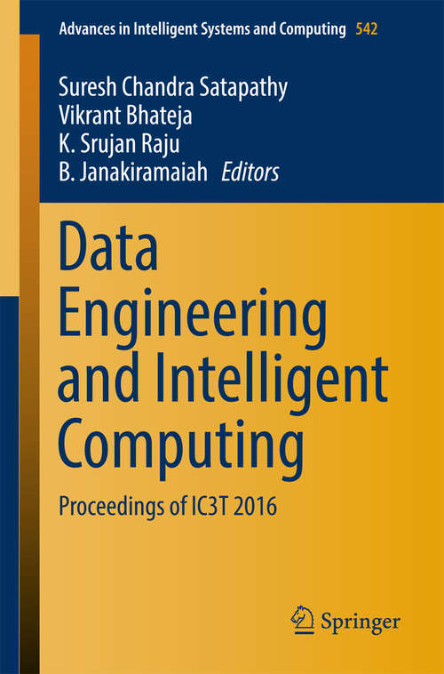 Data Engineering and Intelligent Computing: Proceedings of IC3T 2016 (Advances in Intelligent Systems and Computing #542)