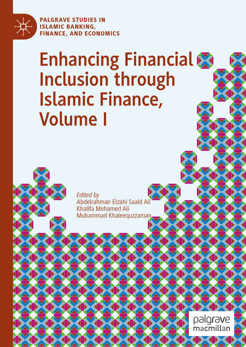 Enhancing Financial Inclusion through Islamic Finance, Volume I (Palgrave Studies in Islamic Banking, Finance, and Economics)