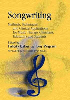 Songwriting: Methods, Techniques and Clinical Applications for Music Therapy Clinicians, Educators, and Students