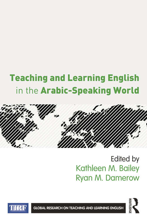 Teaching and Learning English in the Arabic-Speaking World: Teaching And Learning English In The Arabic-speaking World (Global Research on Teaching and Learning English)