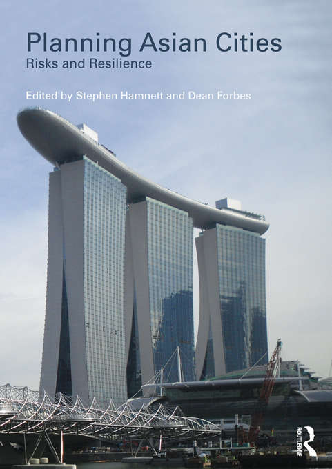 Planning Asian Cities: Risks and Resilience (Planning, History and Environment Series)