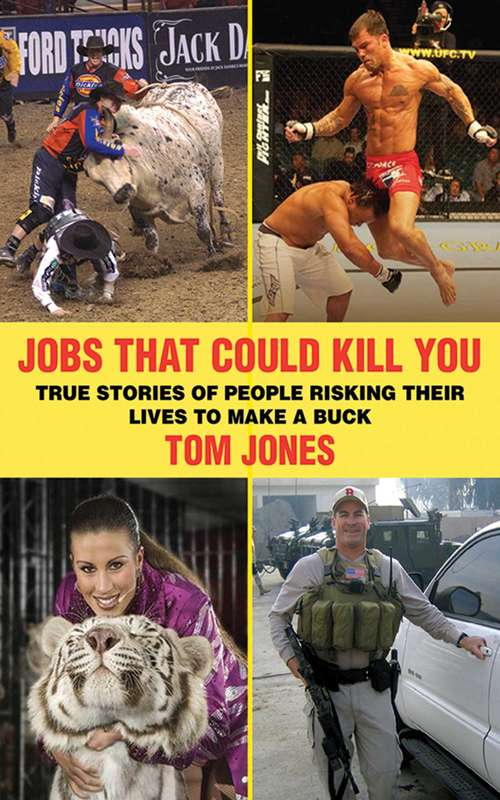Jobs That Could Kill You: True Stories of People Risking Their Lives to Make a Buck