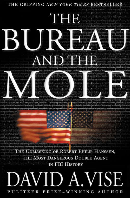The Bureau and the Mole: The Unmasking of Robert Philip Hanssen, the Most Dangerous Double Agent in FBI History (Wheeler Hardcover Ser.)