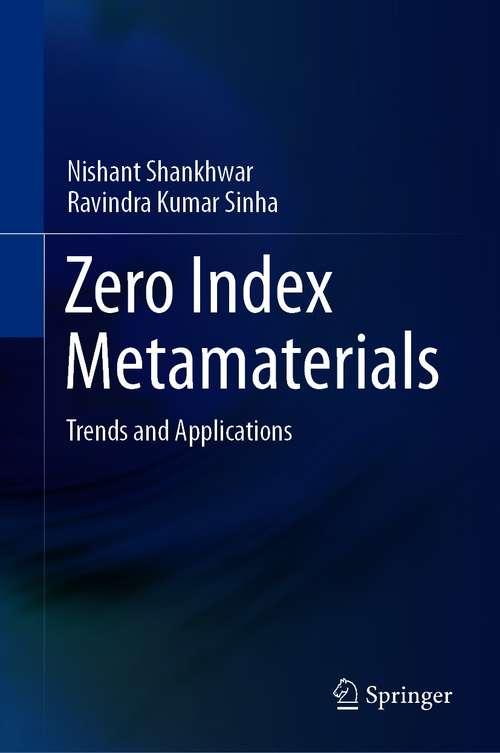 Zero Index Metamaterials: Trends and Applications