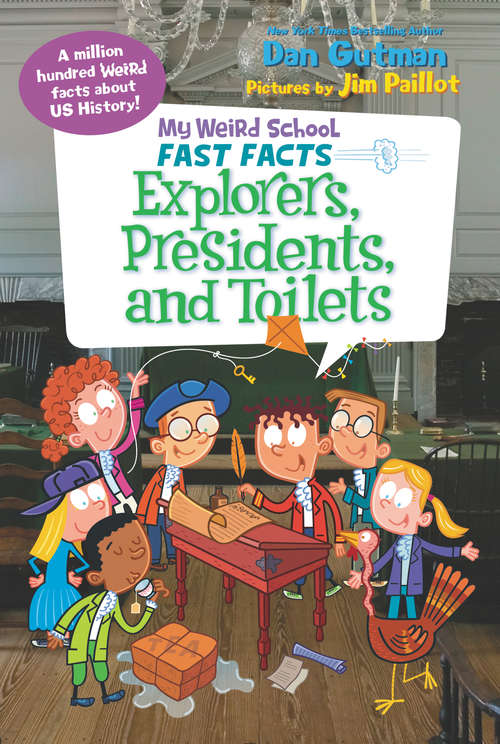 Fast Facts: Explorers, Presidents, and Toilets (My Weird School )