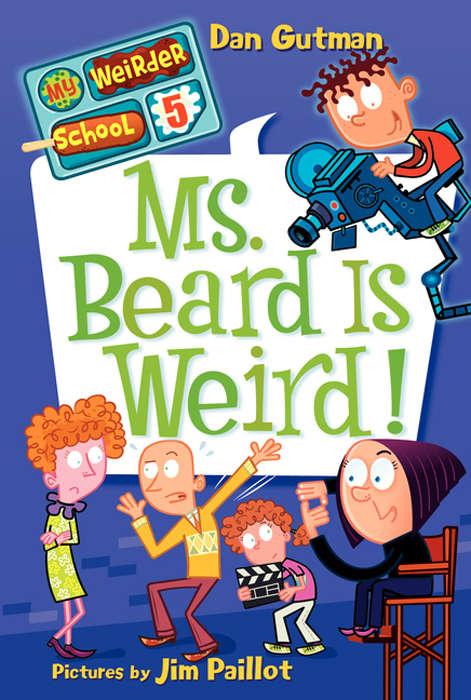 Ms. Beard Is Weird! (My Weirder School #5)