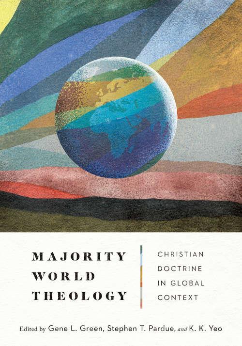 Majority World Theology: Christian Doctrine in Global Context (Majority World Theology (mwt) Ser.)
