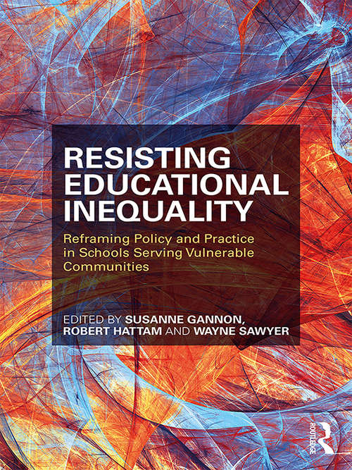 Resisting Educational Inequality: Reframing Policy and Practice in Schools Serving Vulnerable Communities