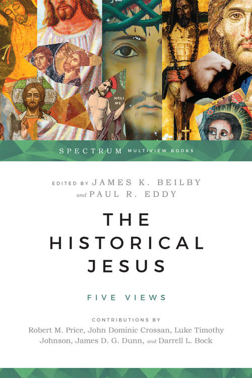 The Historical Jesus: Five Views (Spectrum  Multiview Book Series)