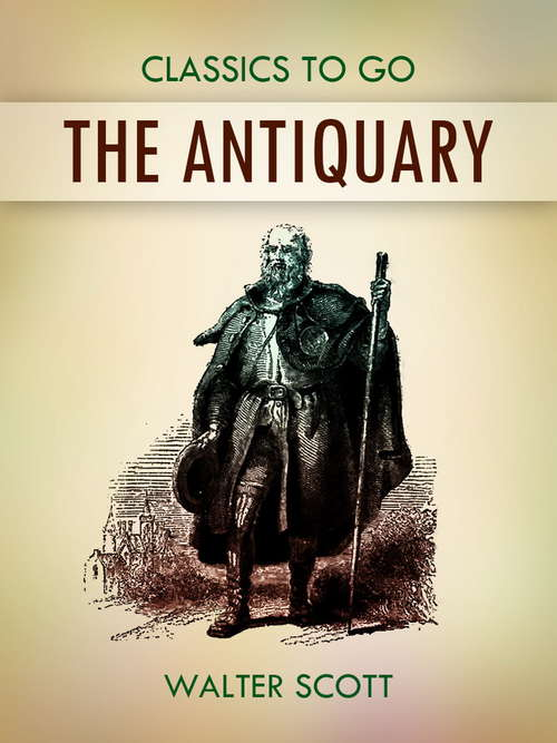 The Antiquary: In Four Volumes, Volume 1... (Classics To Go)