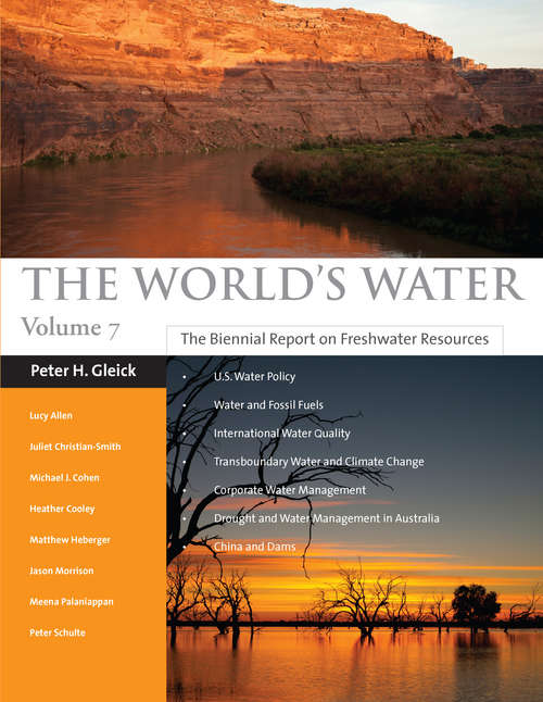 The World's Water Volume 7: The Biennial Report on Freshwater Resources (The World's Water)
