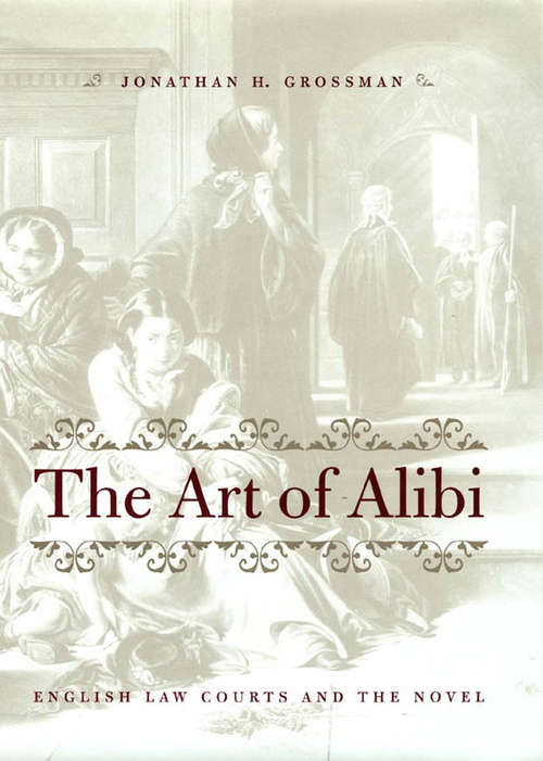 The Art of Alibi: English Law Courts and the Novel