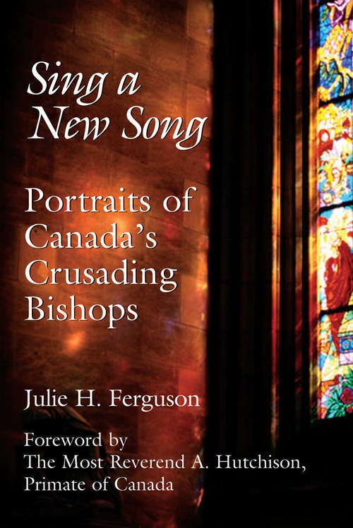 Sing a New Song: Portraits of Canada's Crusading Bishops