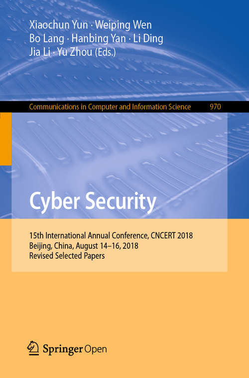 Cyber Security: 15th International Annual Conference, Cncert 2018, Beijing, China, August 14-16, 2018, Revised Selected Papers (Communications in Computer and Information Science #970)