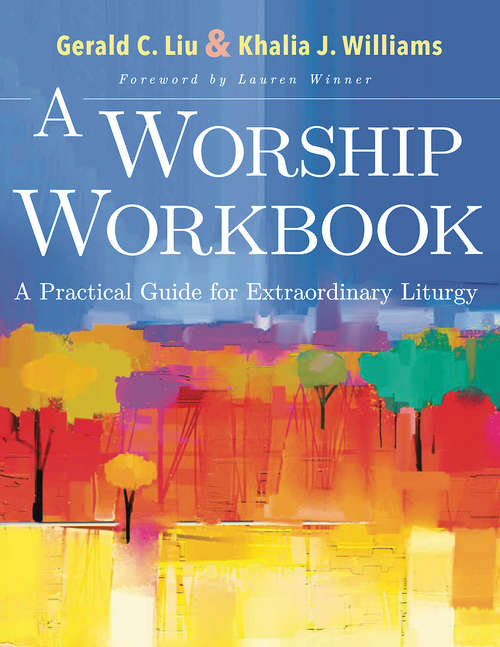 A Worship Workbook: A Practical Guide for Extraordinary Liturgy