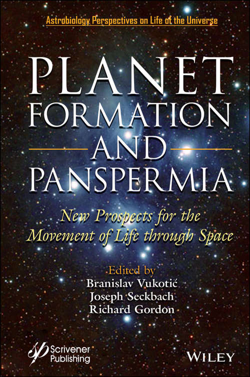 Planet Formation and Panspermia: New Prospects for the Movement of Life Through Space (Astrobiology Perspectives on Life in the Universe)