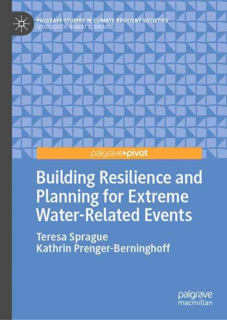 Building Resilience and Planning for Extreme Water-Related Events (Palgrave Studies in Climate Resilient Societies)