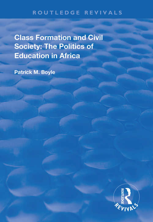Class Formation and Civil Society: The Politics of Education in Africa (Routledge Revivals)
