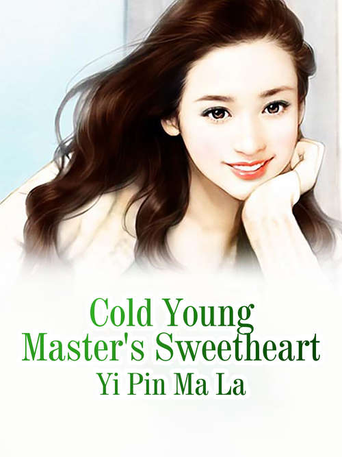 Cold Young Master's Sweetheart: Volume 1 (Volume 1 #1)