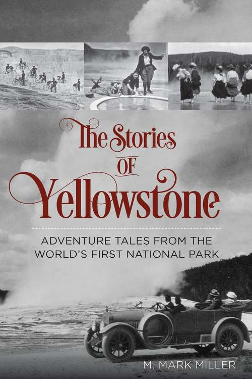 Stories of Yellowstone: Adventure Tales from the World's First National Park