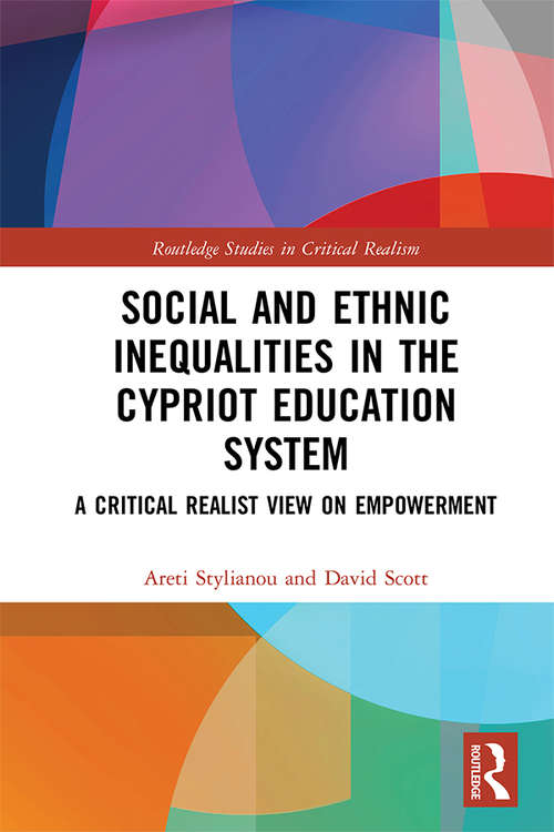Social and Ethnic Inequalities in the Cypriot Education System: A Critical Realist View on Empowerment (Routledge Studies in Critical Realism)