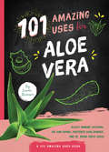 101 Amazing Uses for Aloe Vera (101 Amazing Uses)