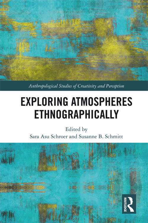 Exploring Atmospheres Ethnographically (Anthropological Studies of Creativity and Perception)