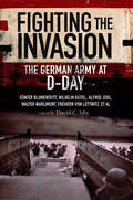 Fighting the Invasion: The German Army at D-Day (Greenhill Military Paperbacks)