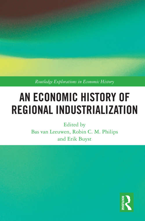 An Economic History of Regional Industrialization (Routledge Explorations in Economic History)