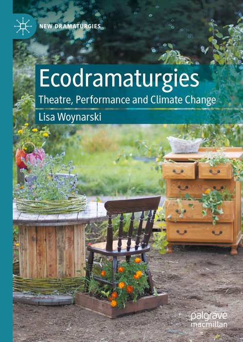 Ecodramaturgies: Theatre, Performance and Climate Change (New Dramaturgies)