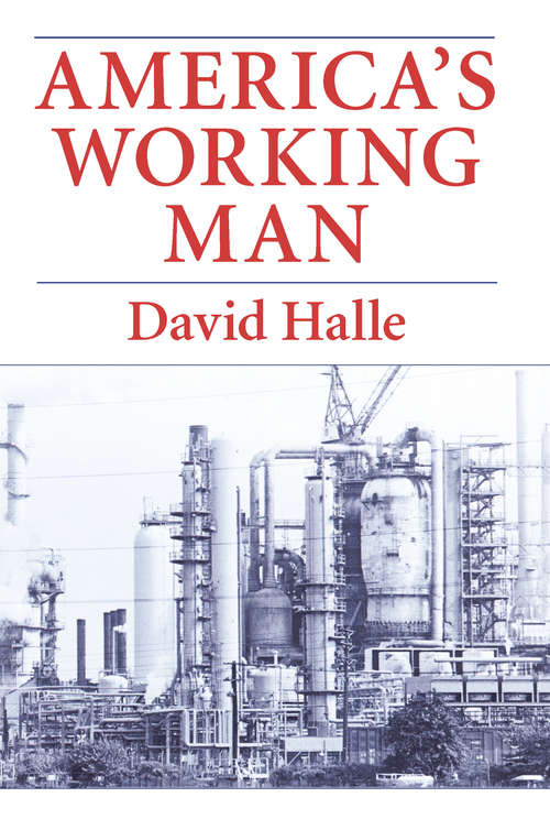 America's Working Man: Work, Home, and Politics among Blue-Collar Property Owners