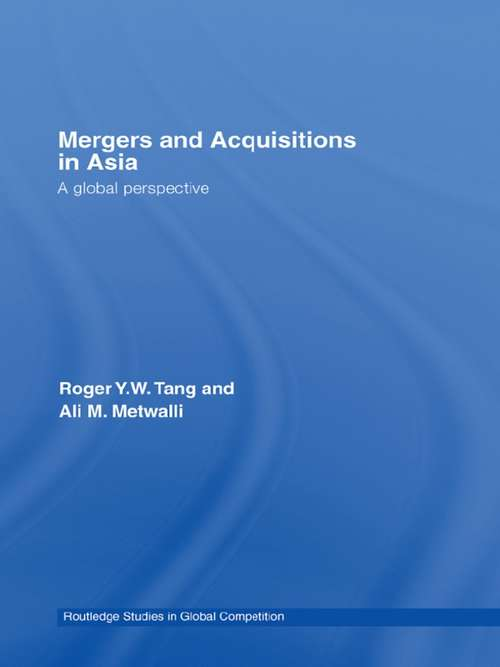 Mergers and Acquisitions in Asia: A Global Perspective (Routledge Studies in Global Competition #Vol. 30)