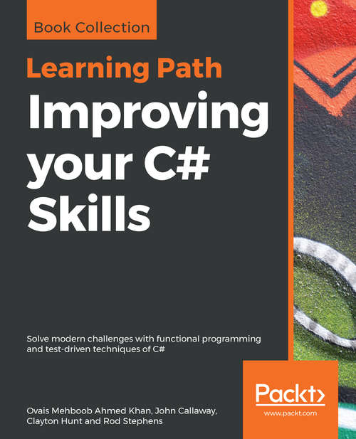 Improving your C# Skills: Solve modern challenges with functional programming and test-driven techniques of C#