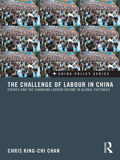 The Challenge of Labour in China: Strikes and the Changing Labour Regime in Global Factories (China Policy Series)