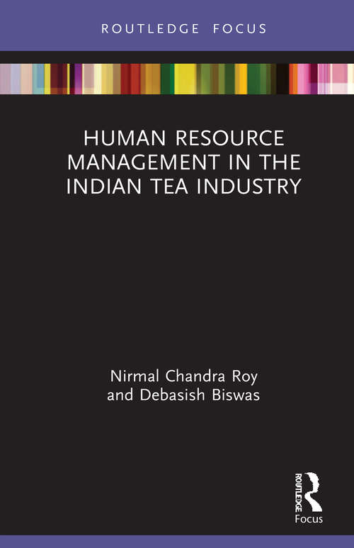 Human Resource Management in the Indian Tea Industry (Routledge Focus on Business and Management)