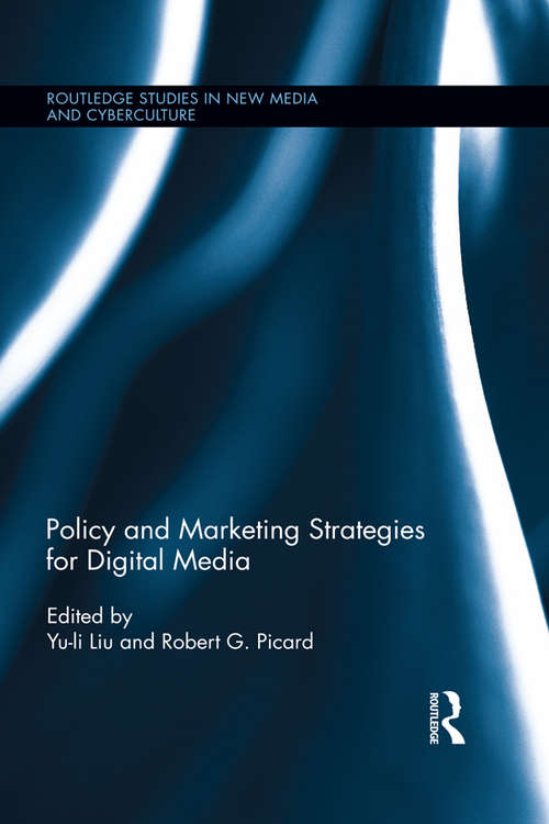 Policy and Marketing Strategies for Digital Media (Routledge Studies in New Media and Cyberculture)