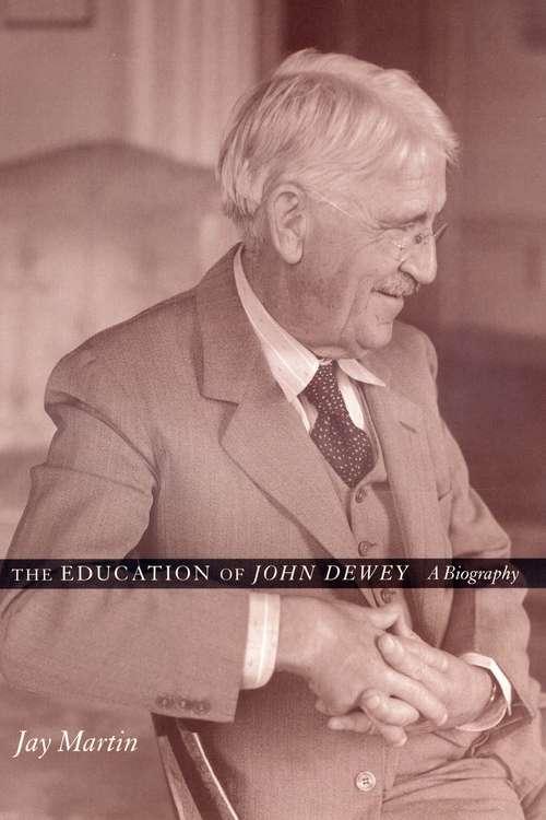 The Education of John Dewey: A Biography
