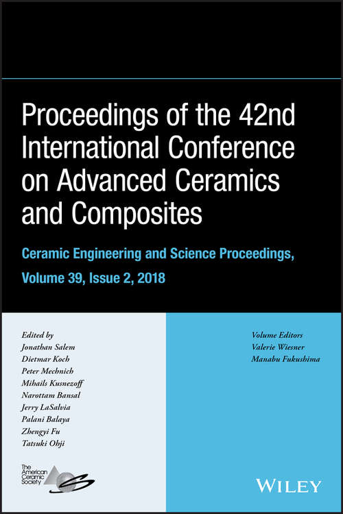 Proceedings of the 42nd International Conference on Advanced Ceramics and Composites, Ceramic Engineering and Science Proceedings, Issue 2 (Ceramic Engineering and Science Proceedings)
