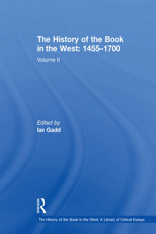 The History of the Book in the West: Volume II (The History of the Book in the West: A Library of Critical Essays)