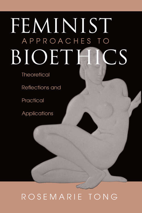 Feminist Approaches To Bioethics: Theoretical Reflections And Practical Applications