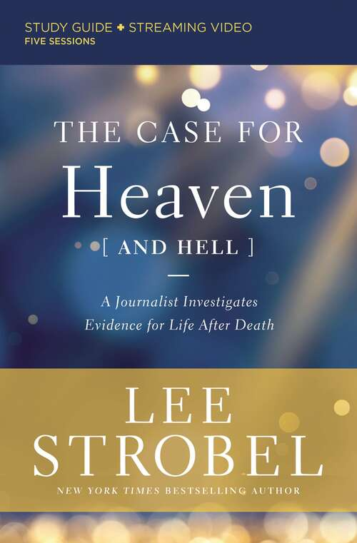 The Case for Heaven (and Hell) Study Guide plus Streaming Video: A Journalist Investigates Evidence for Life After Death