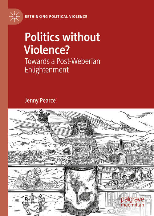 Politics without Violence?: Towards a Post-Weberian Enlightenment (Rethinking Political Violence)