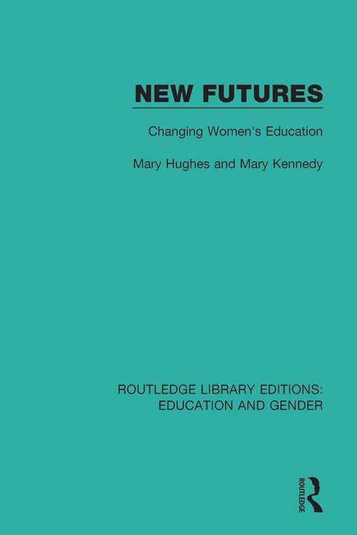 New Futures: Changing Women's Education (Routledge Library Editions: Education and Gender #11)