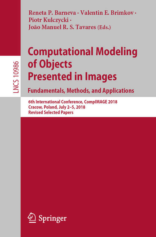 Computational Modeling of Objects Presented in Images. Fundamentals, Methods, and Applications: 6th International Conference, CompIMAGE 2018, Cracow, Poland, July 2–5, 2018, Revised Selected Papers (Lecture Notes in Computer Science #10986)
