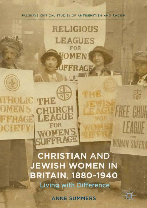 Christian and Jewish Women in Britain, 1880-1940: Living with Difference (Palgrave Critical Studies of Antisemitism and Racism)