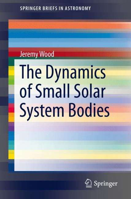 The Dynamics of Small Solar System Bodies (SpringerBriefs in Astronomy)