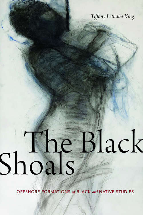 The Black Shoals: Offshore Formations of Black and Native Studies
