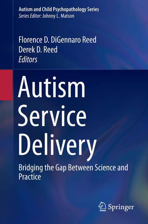 Autism Service Delivery: Bridging the Gap Between Science and Practice (Autism and Child Psychopathology Series)