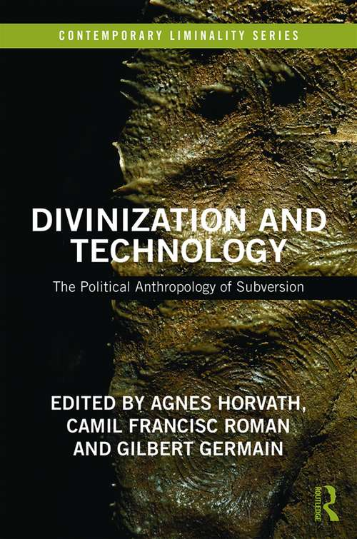 Divinization and Technology: The Political Anthropology of Subversion (Contemporary Liminality)